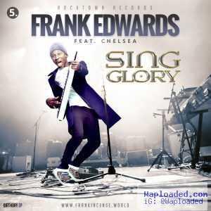 Frank Edwards - Sing Glory ft. Chelsea